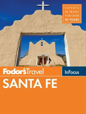 Fodor's Travel: Fodor's In Focus Santa Fe, Fodor's Travel Guides