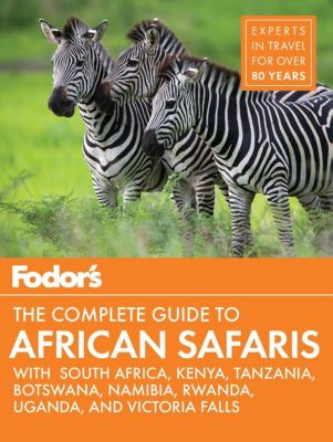 Fodor's Travel: Fodor's the Complete Guide to African Safaris, Fodor's Travel Guides