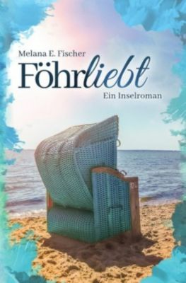 Föhrliebt Ein Inselroman - Melana E. Fischer |