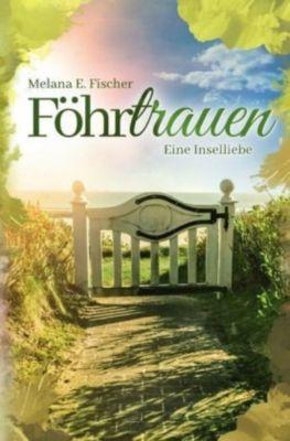 Föhrtrauen Eine Inselliebe - Melana E. Fischer  