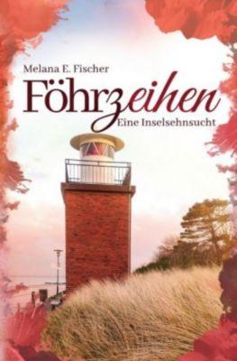 Föhrzeihen Eine Inselsehnsucht - Melana E. Fischer |