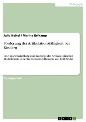 Förderung der Artikulationsfähigkeit bei Kindern, Marina Erfkamp, Julia Keitel