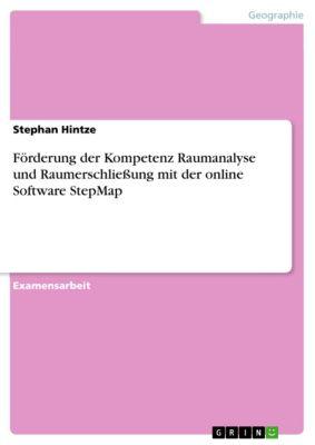 Förderung der Kompetenz Raumanalyse und Raumerschließung mit der online Software StepMap, Stephan Hintze
