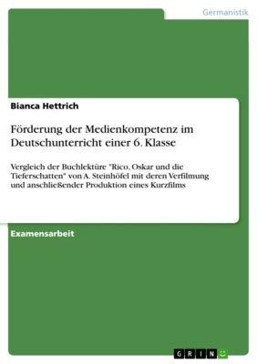 Förderung der Medienkompetenz im Deutschunterricht einer 6. Klasse, Bianca Hettrich