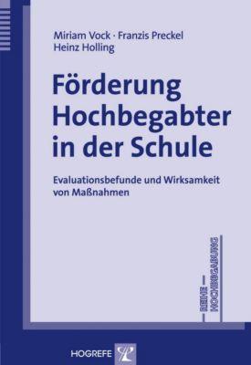 Förderung Hochbegabter in der Schule, Miriam Vock, Franzis Preckel, Heinz Holling