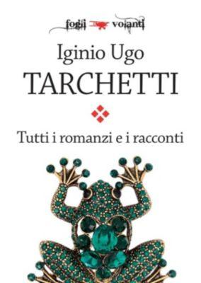 Fogli volanti: Tutti i romanzi e i racconti, Iginio Ugo Tarchetti