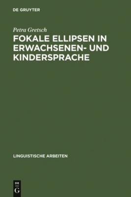 Fokale Ellipsen in Erwachsenen- und Kindersprache, Petra Gretsch