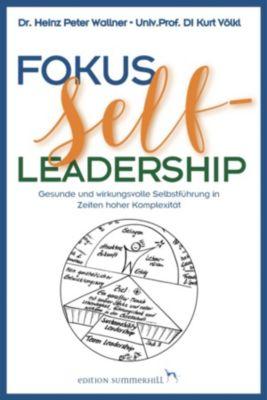 Fokus Self-Leadership - Gesunde und wirkungsvolle Selbstführung in Zeiten hoher Komplexität, Heinz Peter Wallner