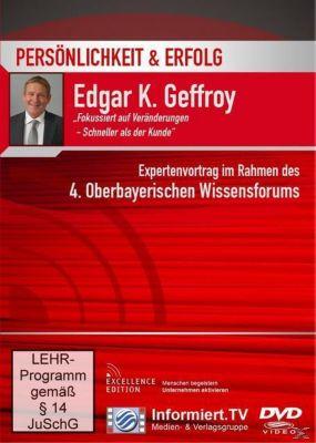 Fokussiert auf Veränderungen - schneller als der Kunde, Edgar K. Geffroy