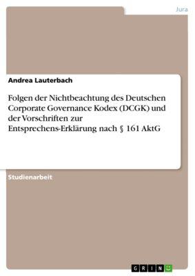 Folgen der Nichtbeachtung des Deutschen Corporate Governance Kodex (DCGK) und der Vorschriften zur Entsprechens-Erklärung nach § 161 AktG, Andrea Lauterbach