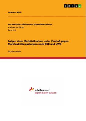 Folgen einer Marktteilnahme unter Verstoß gegen Marktzutrittsregelungen nach BGB und UWG, Johannes Weiß