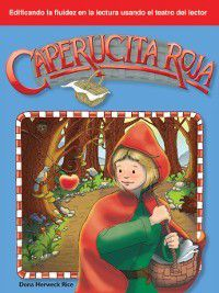 Folk and Fairy Tales (Building Fluency Through Reader's Theater): Caperucita roja (Little Red Riding Hood), Dona Herweck Rice