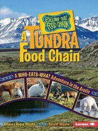 Follow That Food Chain: A Tundra Food Chain, Donald Wojahn, Rebecca Hogue Wojahn