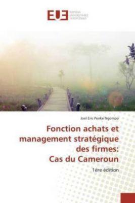 Fonction achats et management stratégique des firmes: Cas du Cameroun, Joel Eric Penke Ngompo
