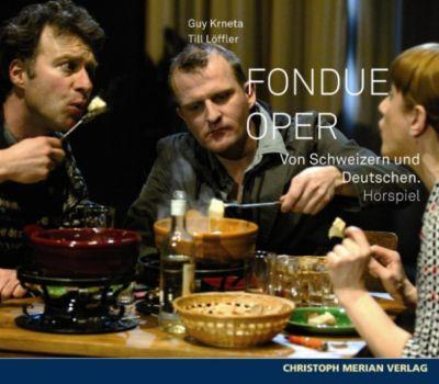 Fondue Oper, Guy Krneta, Till Löffler