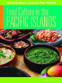 Food Culture around the World: Food Culture in the Pacific Islands, Roger Haden