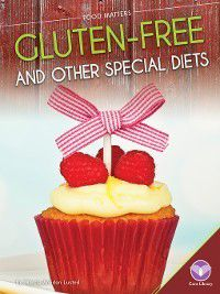 Food Matters: Gluten-Free and Other Special Diets, Marcia Amidon Lusted
