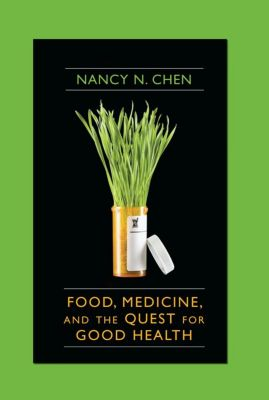 Food, Medicine, and the Quest for Good Health, Nancy Chen