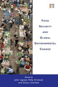 Food Security and Global Environmental Change, Diana Liverman, John Ingram, Polly Ericksen