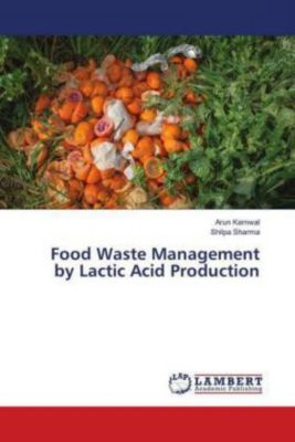 Food Waste Management by Lactic Acid Production, Arun Karnwal, Shilpa Sharma