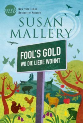 Fool's Gold: Fool`s Gold - Wo die Liebe wohnt, Susan Mallery