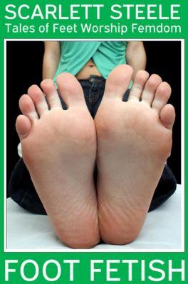 Foot Fetish - Tales of Feet Worship Femdom: Foot Fetish - Tales of Feet Worship Femdom, Scarlett Steele