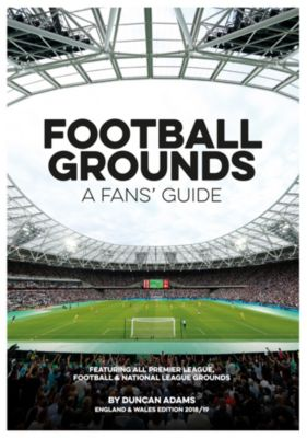 Football Grounds: A Fans' Guide 2018-19, Duncan Adams