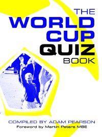 Football Quiz Books: The World Cup Quiz Book, Adam Pearson