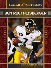 Football Superstars: Ben Roethlisberger, Rachel A. Koestler-Grack
