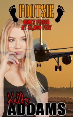 Footsie: Kinky Fetish at 35,000 Feet, Kelly Addams
