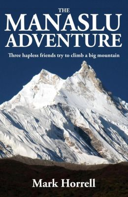 Footsteps on the Mountain Travel Diaries: The Manaslu Adventure: Three hapless friends try to climb a big mountain (Footsteps on the Mountain Travel Diaries), Mark Horrell