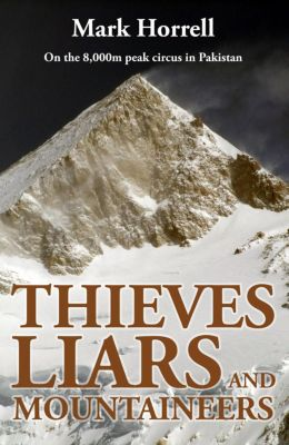 Footsteps on the Mountain Travel Diaries: Thieves, Liars and Mountaineers: On the 8,000m peak circus in Pakistan (Footsteps on the Mountain Travel Diaries), Mark Horrell