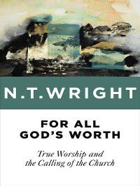 For All God's Worth, N. T. Wright