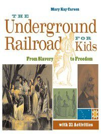 For Kids: The Underground Railroad for Kids, Mary Kay Carson