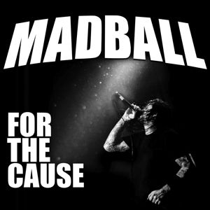 For The Cause, Madball
