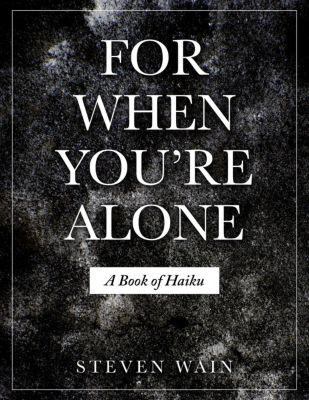 For When You're Alone: A Book of Haiku, Steven Wain