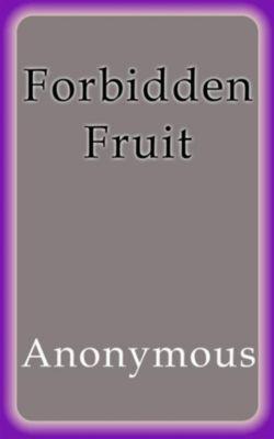 Forbidden Fruit, Anonymous
