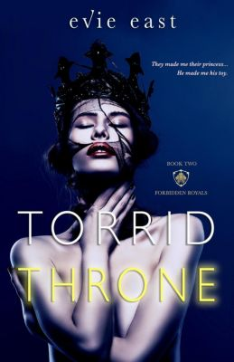 Forbidden Royals: Torrid Throne (Forbidden Royals, #2), Evie East