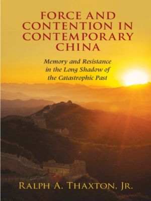 Force and Contention in Contemporary China, Jr, Ralph A. Thaxton