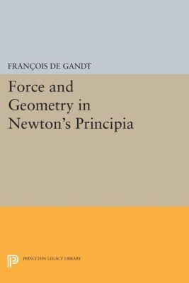 Force and Geometry in Newton's Principia, François De Gandt