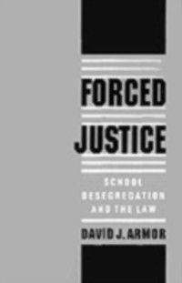 Forced Justice: School Desegregation and the Law, David J. Armor