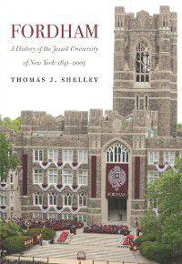 Fordham, A History of the Jesuit University of New York, Thomas J. Shelley