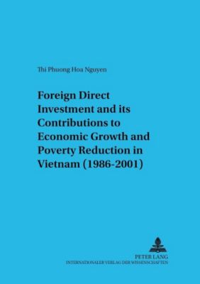 Foreign Direct Investment and its Contributions to Economic Growth and Poverty Reduction in Vietnam (1986-2001), Thi Phuong Hoa Nguyen