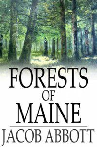 Forests of Maine, Jacob Abbott