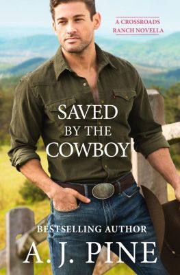 Forever Yours: Saved by the Cowboy, A. J. Pine