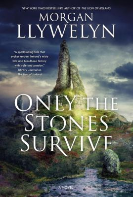 Forge Books: Only the Stones Survive, Morgan Llywelyn
