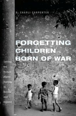 Forgetting Children Born of War, Charli Carpenter