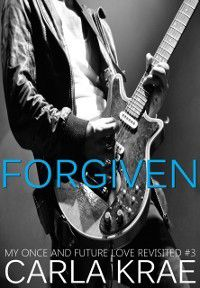 Forgiven (My Once and Future Love Revisited, #3), Carla Krae