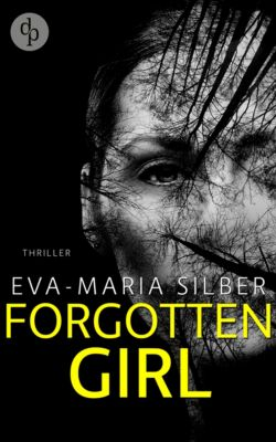 Forgotten Girl: Weder Ort noch Stunde (Psychothriller), Eva-Maria Silber