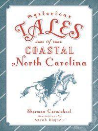 Forgotten Tales: Mysterious Tales of Coastal North Carolina, Sherman Carmichael